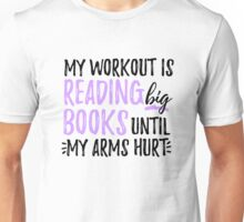 my workout is reading until my arms hurt Unisex T-Shirt