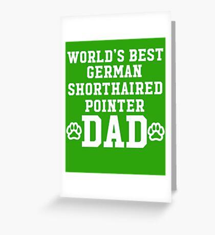World's Best German Shorthaired Pointer Dad Greeting Card