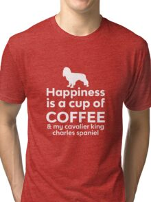 Happiness Is a Coffee & My Cavalier King Charles Spaniel Tri-blend T-Shirt