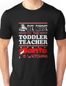 Be Nice To The Toddler Teacher Santa Is Watching Shirt Unisex T-Shirt