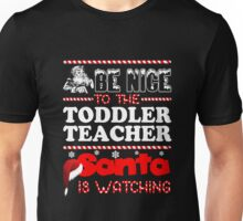 Be Nice To The Toddler Teacher Santa Is Watching Shirt Unisex T-Shirt