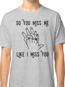 Do You Miss Me Classic T-Shirt