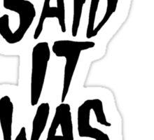 Nobody Said It Was Easy Sticker