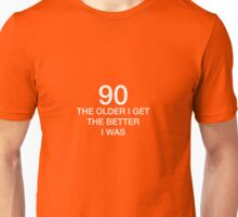 90 Older I Get The Better I Was 90th Birthday Funny T-Shirt Unisex T-Shirt