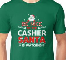 Be Nice To The Cashier Santa Is Watching  Unisex T-Shirt