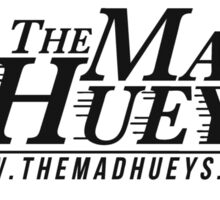 The Mad Hueys Sticker