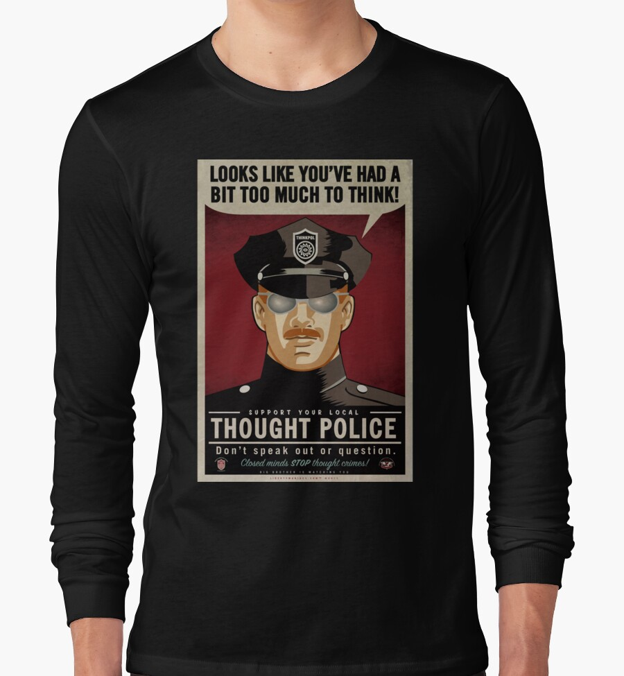 Quot Thought Police Quot Long Sleeve T Shirts By Libertymaniacs