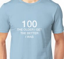 100 Older I Get Better I Was 100th Birthday Funny T-Shirt Unisex T-Shirt