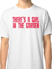 Shaun Of The Dead - There's A Girl In The Garden Classic T-Shirt
