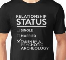 Relationship Status Taken By A Psychotic Archeology Unisex T-Shirt