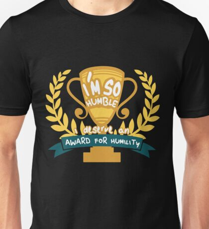 I'm So Humble I Deserve an Award for Humility Unisex T-Shirt