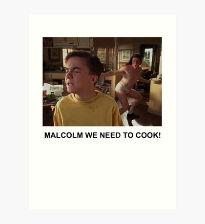 Malcolm We Need To Cook Art Print