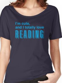 I'm cute, and I totally love reading Women's Relaxed Fit T-Shirt