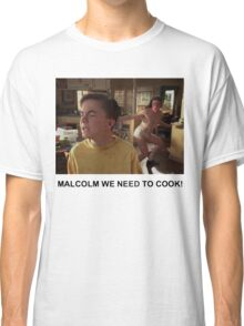 Malcolm We Need To Cook Classic T-Shirt