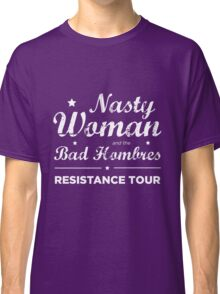 Nasty Woman and the Bad Hombres – Resistance Tour Classic T-Shirt