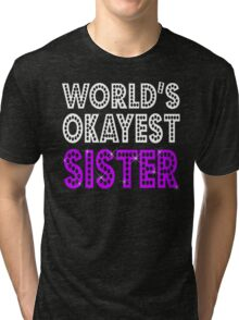 World's Okayest Sister Tri-blend T-Shirt