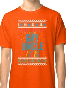 Merry Christmas for the Gay Uncle everybody talks about Classic T-Shirt