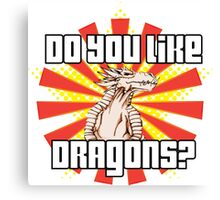 Do You Like Dragons? Canvas Print