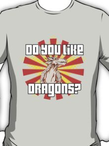 Do You Like Dragons? T-Shirt