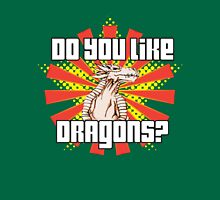 Do You Like Dragons? Unisex T-Shirt