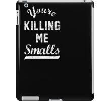 You're Killing Me Smalls Shirt, Baseball Sandlot Team Shirt 2 iPad Case/Skin