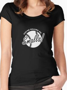 You''re Killing Me Smalls Tee Funny Sandlot Baseball Tee  Women's Fitted Scoop T-Shirt