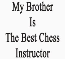 My Brother Is The Best Chess Instructor  by supernova23