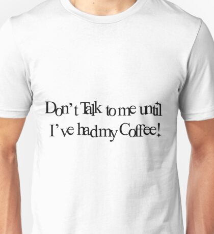 Until I've Had My Coffee Unisex T-Shirt