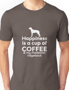 Happiness is a cup of Coffee & my Rhodesian Ridgeback Unisex T-Shirt
