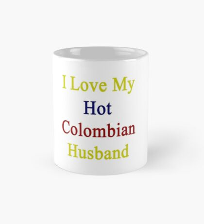 I Love My Hot Colombian Husband  Mug