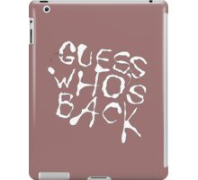 Guess Who's Back iPad Case/Skin