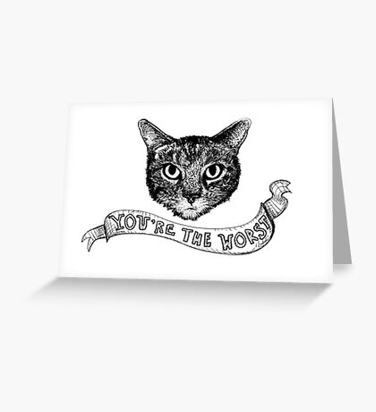 You're The Worst Cat  Greeting Card