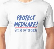 Protect Medicare!  Say No To Vouchers Unisex T-Shirt