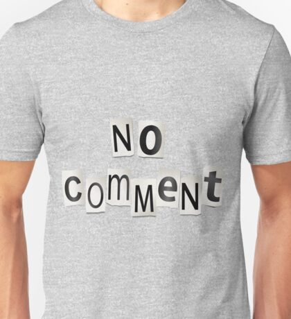 No comment. Unisex T-Shirt