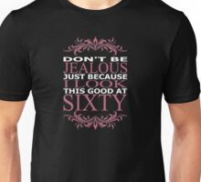 Don't be jeolous just because I look this good at sixty - T-shirts & Hoodies Unisex T-Shirt