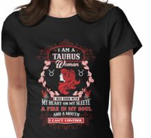 Taurus woman with my heart on my sleeve a fire in my soul and a mouth Womens Fitted T-Shirt