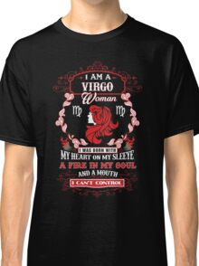 Virgo woman with my heart on my sleeve a fire in my soul and a mouth Classic T-Shirt