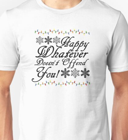 Happy Whatever Doesn't Offend You! Unisex T-Shirt