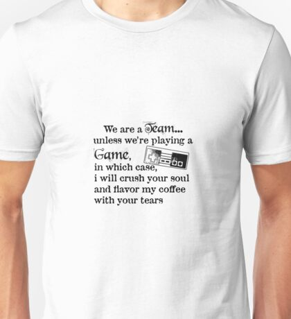 We're a Team, unless we are playing a game, in which case, i will crush  your soul and flavor my coffee with your tears controller gamer Unisex T-Shirt
