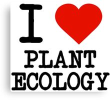 I Love Plant Ecology Canvas Print