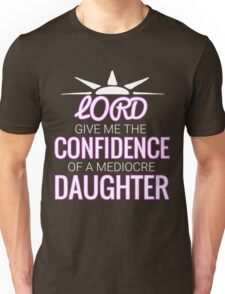 Lord give me confidence of a mediocre Daughter Funny T-shirt Unisex T-Shirt