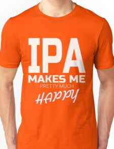 India Pale Ale makes me pretty much happy funny Beer drinking T-Shirt Unisex T-Shirt
