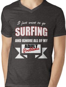 I just want to go Surfing and ignore all of my adult problems funny T-Shirt Mens V-Neck T-Shirt