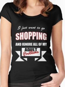I just want to go Shopping and ignore all of my adult problems funny T-Shirt Women's Fitted Scoop T-Shirt