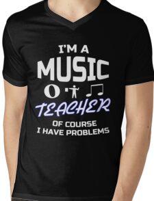 I'm a Music Teacher, of course i have problems funny School T-Shirt Mens V-Neck T-Shirt