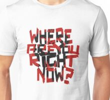 12 Monkeys - where are you right now? Unisex T-Shirt