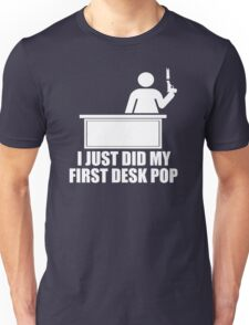 I Just Did My First Desk Pop - The Other Guys Unisex T-Shirt