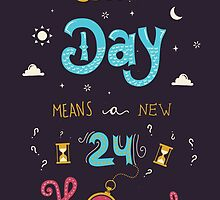 Each Day means a new 24 Hours by Isabel Silva