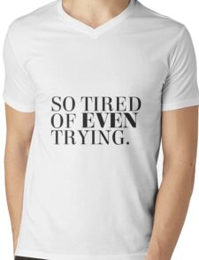 So tired of even trying. Mens V-Neck T-Shirt