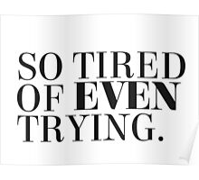 So tired of even trying. Poster